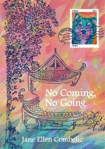 No Coming, No Going by Jane Ellen Combelic